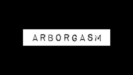 ARBORGASM